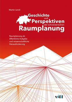 Geschichte und Perspektiven der schweizerischen Raumplanung von Lendi,  Martin