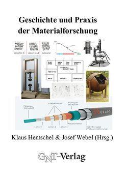 Geschichte und Praxis der Materialforschung von Hentschel,  Klaus, Webel,  Josef