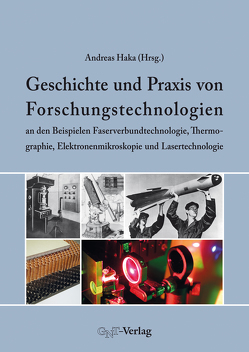 Geschichte und Praxis von Forschungstechnologien an den Beispielen Faserverbundtechnologie, Thermographie, Elektronenmikroskopie und Lasertechnologie von Haka,  Andreas