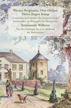 Geschichte und Quellen der Deutschordenskommenden im Ruhrgebiet am Beispiel der Kommende Welheim von Bergmann,  Werner, Dickau,  Otto, Kamp,  Heinz-Jürgen