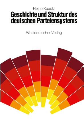 Geschichte und Struktur des deutschen Parteiensystems von Kaack,  Heino