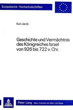 Geschichte und Vermächtnis des Königreiches Israel von 926 bis 722 v. Chr. von Jaros,  Karl