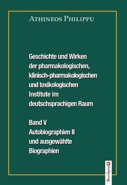 Geschichte und Wirken der pharmakologischen, klinisch-pharmakologischen und toxikologischen Institute im deutschsprachigen Raum. Band V. von Philippu,  Athineos