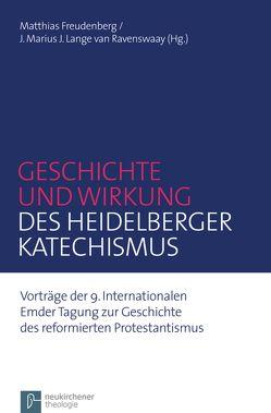 Geschichte und Wirkung des Heidelberger Katechismus von Freudenberg,  Matthias, Lange van Ravenswaay,  J. Marius J.