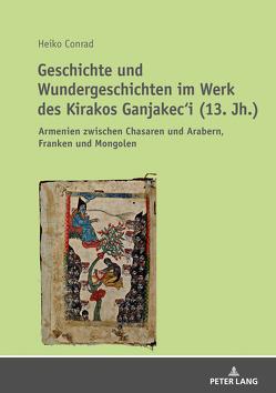 Geschichte und Wundergeschichten im Werk des Kirakos Ganjakec'i (13. Jh.) von Conrad,  Heiko