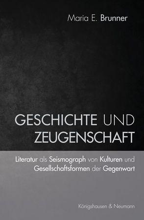 Geschichte und Zeugenschaft von Brunner,  Maria E.