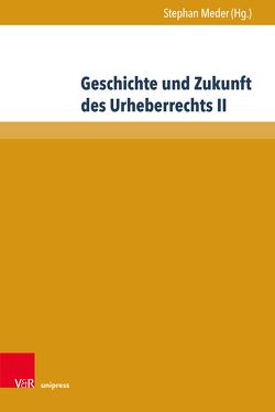 Geschichte und Zukunft des Urheberrechts II von Meder,  Stephan
