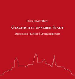 Geschichte unserer Stadt von Roth,  Hans Jürgen