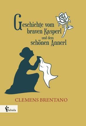 Geschichte vom braven Kasperl und dem schönen Annerl von Brentano,  Clemens