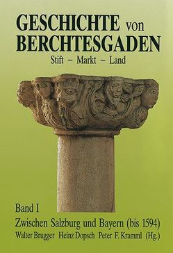 Geschichte von Berchtesgaden, Stift – Markt – Land von Brugger,  Walter, Dopsch,  Heinz, Kramml,  Peter F