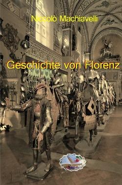 Geschichte von Florenz (Bebildert) von Machiavelli,  Niccolò