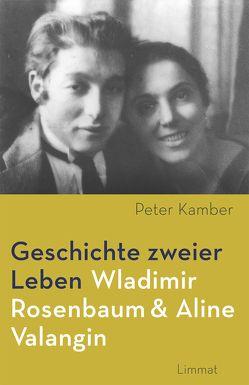 Geschichte zweier Leben – Wladimir Rosenbaum und Aline Valangin von Kamber,  Peter