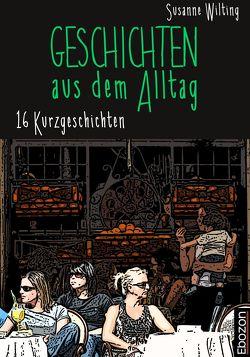 Geschichten aus dem Alltag von Wilting,  Susanne