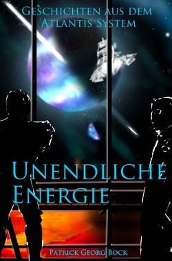 Geschichten aus dem Atlantis System / Unendliche Energie von Bock,  Patrick