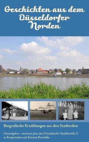 Geschichten aus dem Düsseldorfer Norden von Rutschke,  Kirsten, zentrum plus des Düsseldorfer Stadtbezirks 5
