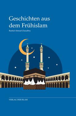 Geschichten aus dem Frühislam von Chaudhry,  Rashid Ahmad