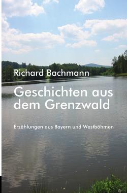 Geschichten aus dem Grenzwald von Bachmann,  Richard