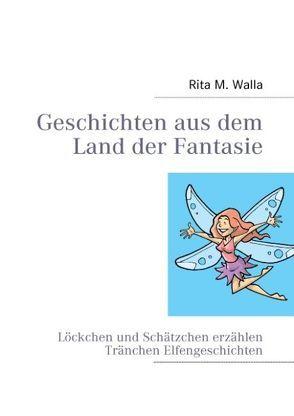 Geschichten aus dem Land der Fantasie von Walla,  Rita M.