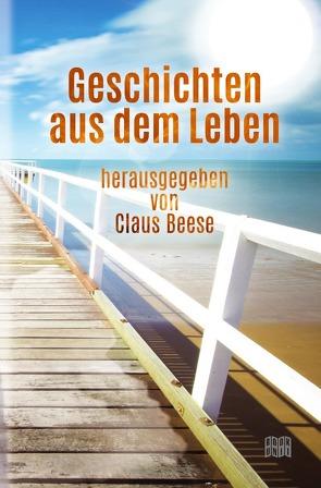 Geschichten aus dem Leben von Beese (Lagerfeuerautoren),  Claus, Beese,  Claus