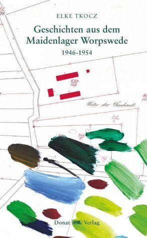 Geschichten aus dem Maidenlager Worpswede 1946-1954 von Tkocz,  Elke