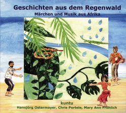 Geschichten aus dem Regenwald von Afrika von Fröhlich,  Mary A, Kuntu, Ostermayer,  Hansjörg, Portele,  Chris