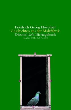 Geschichten aus der Malzfabrik von Hoepfner,  Friedrich Georg