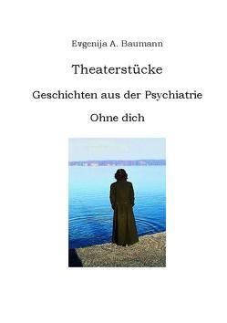 Geschichten aus der Psychiatrie. Ohne dich. von Baumann,  Evgenija