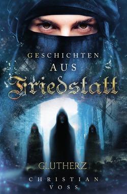 Geschichten aus Friedstatt / Geschichten aus Friedstatt Band: 1 Glutherz von Voss,  Christian