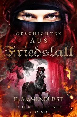 Geschichten aus Friedstatt / Geschichten aus Friedstatt Band: 2 Flammendurst von Voss,  Christian
