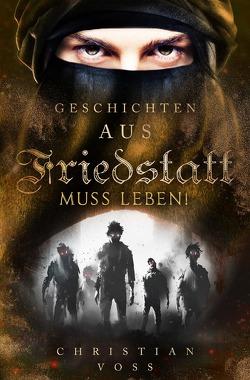Geschichten aus Friedstatt / Geschichten aus Friedstatt Band: 3 Friedstatt muss leben! von Voss,  Christian
