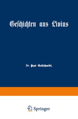 Geschichten aus Livius mit Ergänzungen aus griechischen Schriftstellern von Goldschmidt,  Paul