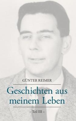 Geschichten aus meinem Leben Teil III von Reimer,  Günter
