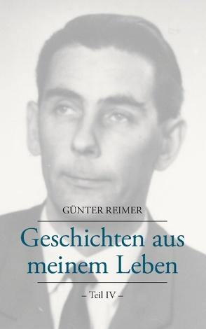 Geschichten aus meinem Leben Teil IV von Reimer,  Günter