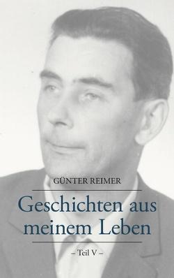 Geschichten aus meinem Leben Teil V von Reimer,  Günter