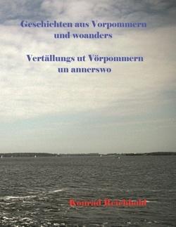 Geschichten aus Vorpommern und woanders / Vertällungs ut Vörpommern un annerswo von Reichhold,  Konrad