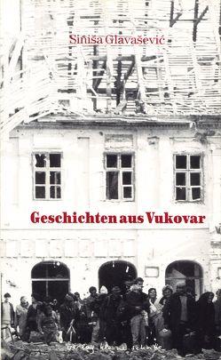Geschichten aus Vukovar von Antonic,  Magda, Glavasevic,  Sinisa