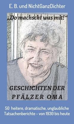 Geschichten der Pfälzer Oma von E.B., NichtGanzDichter,  ...