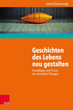 Geschichten des Lebens neu gestalten von Denborough,  David, Hildenbrand,  Astrid