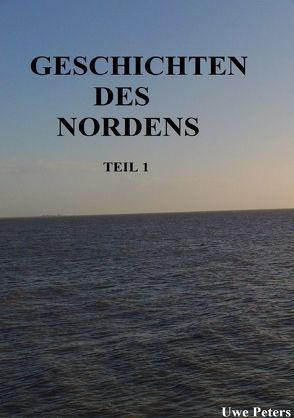 Geschichten des Nordens Teil 1 von Peters,  Uwe