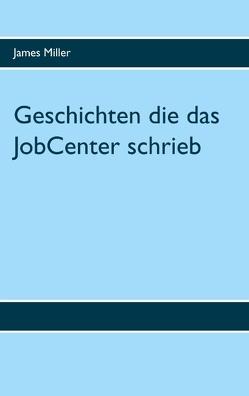 Geschichten die das JobCenter schrieb von Miller,  James