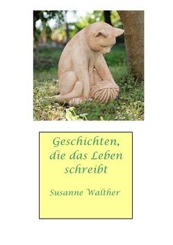 Geschichten, die das Leben schreibt von Walther,  Susanne