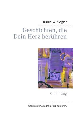 Geschichten, die Dein Herz berühren von Ziegler,  Ursula W.