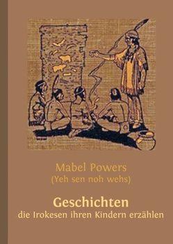 Geschichten, die Irokesen ihren Kindern erzählen von Buddrus,  Wolfgang, Powers,  Mabel