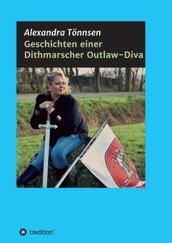 Geschichten einer Dithmarscher Outlaw-Diva von Tönnsen,  Alexandra
