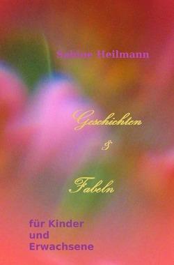 Geschichten & Fabeln für Kinder und Erwachsene von Heilmann,  Sabine