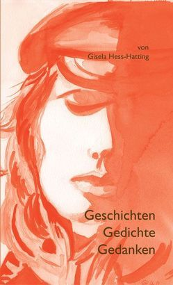 Geschichten – Gedichte – Gedanken von Hess-Hatting,  Gisela