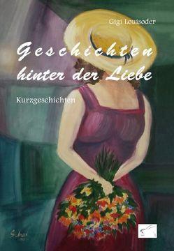 Geschichten hinter der Liebe von Louisoder,  Gigi