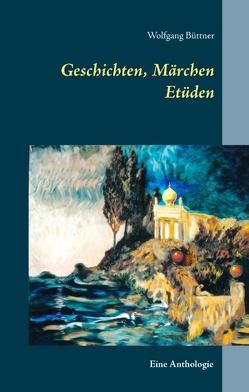 Geschichten, Märchen Etüden von Büttner,  Wolfgang