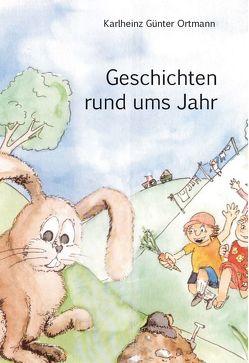 Geschichten rund ums Jahr von Ortmann,  Karlheinz Günter