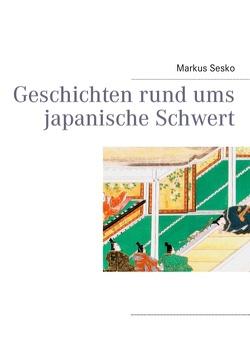 Geschichten rund ums japanische Schwert von Sesko,  Markus